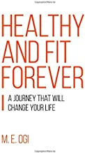 Healthy and Fit Forever: A Journey that will Change your Life (PassionHabit.com)