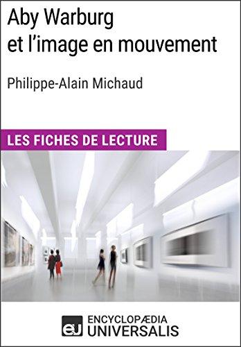 Aby Warburg et l'image en mouvement de Philippe-Alain Michaud: Les Fiches de Lecture d'Universalis (French Edition)