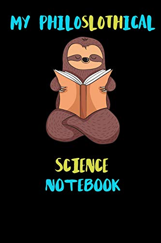 My Philoslothical Science Notebook: Blank Lined Notebook Journal Gift Idea For (Lazy) Sloth Spirit Animal Lovers