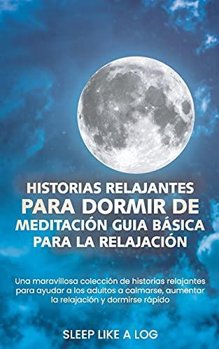 HISTORIAS RELAJANTES PARA DORMIR DE MEDITACIÓN GUIABÁSICA PARA LA RELAJACIÓN: Una maravillosa colección de historias relajantes para ayudar a los ... aumentar la relajación y dormirse rápido
