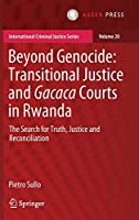 Beyond Genocide: Transitional Justice and Gacaca Courts in Rwanda: The Search for Truth, Justice and Reconciliation (International Criminal Justice Series, 20)