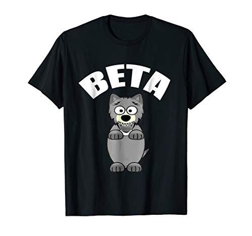 Funny Beta Male Wolf T-Shirt