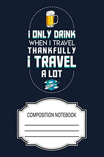 I Drink When Travel Cool Drinking Traveling Gif Notebook: 120 Wide Lined Pages - 6