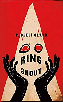 Ring Shout by P. Djèlí Clark science fiction and fantasy book and audiobook reviews