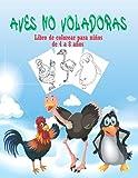 Aves no voladoras Libro de colorear para niños de 4 a 8 años: Super divertidas páginas para colorear de pollos, avestruces y pingüinos para niños y niñas. 4-8 años