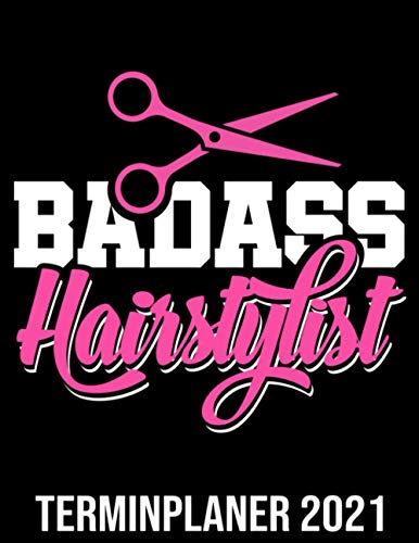 Badass Hairstylist Kalender 2021: Coller Friseur Kalender 2021 Mit Schere - Friseursalon Vormerkbuch & Terminplaner Buch - Kunden Terminkalender