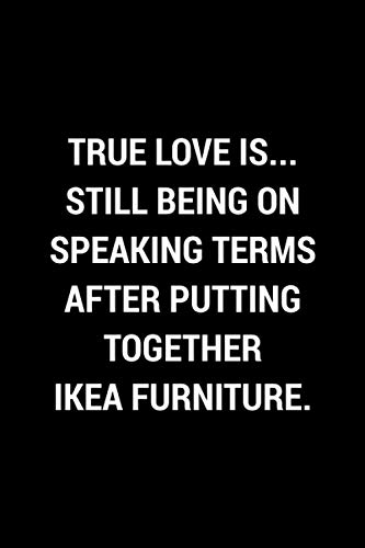 True Love Is... Still Being On Speaking Terms After Putting Together IKEA Furniture.: Blank Lined Journal Notebook | Funny Valentine's Day Notebook ... Wife, Husband (Valentines Day Gifts)