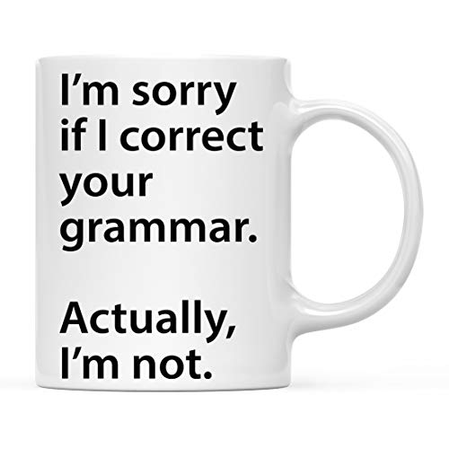 Andaz Press Funny English Teacher 11oz. Coffee Mug Gift, I'm Sorry if I Correct Your Grammar. Actually I'm Not, 1-Pack, Novelty Best Friend Adult Office Coworker Birthday Christmas Hot Chocolate Cup