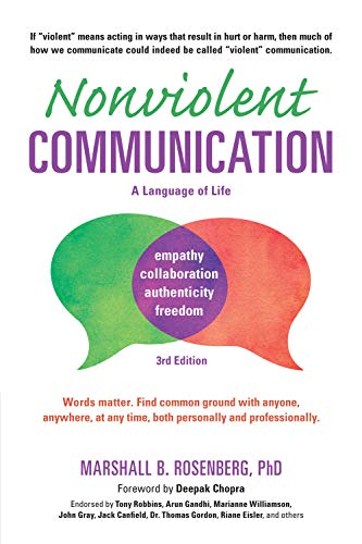 Compare Textbook Prices for Nonviolent Communication: A Language of Life: Life-Changing Tools for Healthy Relationships Nonviolent Communication Guides Third Edition, Third edition Edition ISBN 9781892005281 by Rosenberg, Marshall B.,Chopra, Deepak