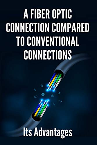 A Fiber Optic Connection Compared To Conventional Connections: Its Advantages: Fiber Optic Connection To Router (English Edition)