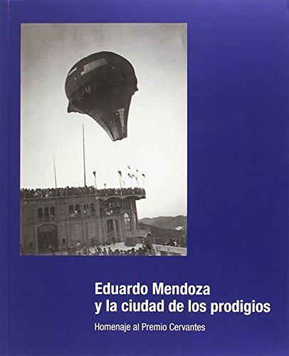 Eduardo Mendoza y la ciudad de los prodigios.: Homenaje al Premio Cervantes 2016 (EXPOSICIONES)