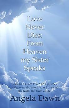 Love Never Dies: From Heaven My Sister Speaks by [Angela Dawn]