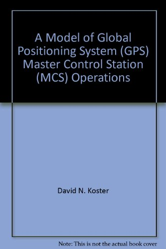 A Model of Global Positioning System (GPS) Master Control Station (MCS) Operations