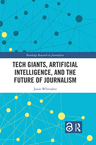 Compare Textbook Prices for Tech Giants, Artificial Intelligence, and the Future of Journalism 1 Edition ISBN 9780367661090 by Whittaker, Jason Paul