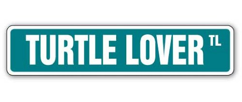 "TURTLE LOVER Street Sign pet tortoise signs snapping box | Indoor/Outdoor | 18"" Wide Plastic Sign"