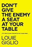 Don't Give the Enemy a Seat at Your Table: It's Time to Win the Battle of Your...