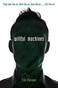 Willful Machines by [Tim Floreen]