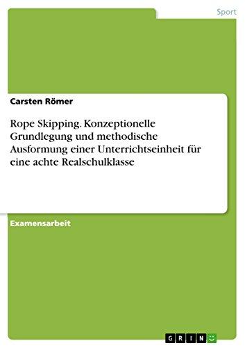 Rope Skipping. Konzeptionelle Grundlegung und methodische Ausformung einer Unterrichtseinheit für eine achte Realschulklasse (German Edition)
