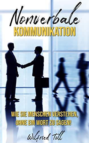 Nonverbale Kommunikation: Wie Sie Menschen verstehen ohne ein Wort zu sagen!
