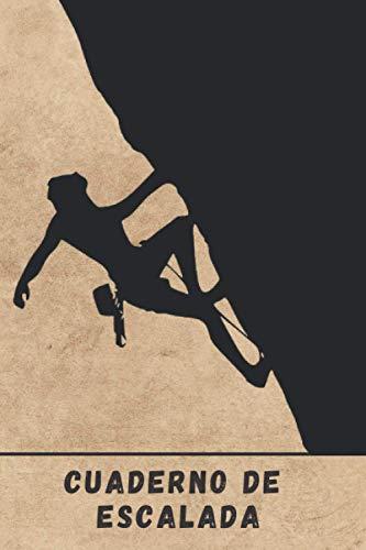 CUADERNO DE ESCALADA: Lleva un seguimiento detallado de tus salidas: Ruta, Dificultad, Coordenadas GPS, Beta... | Diario de Escalada | Regalo creativo para Escaladores y amantes de la Montaña.