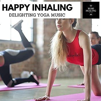 Happy Inhaling - Delighting Yoga Music