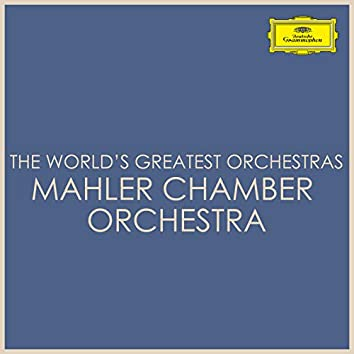 The World's Greatest Orchestras - Mahler Chamber Orchestra