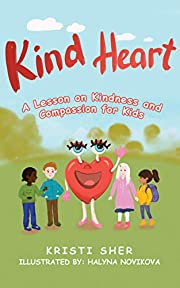 Kind Heart: A Lesson on Kindness and Compassion for Kids (Heart series Book 1)
