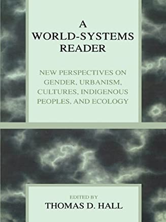 A World-Systems Reader: New Perspectives on Gender, Urbanism, Cultures, Indigenous Peoples, and Ecology (English Edition)