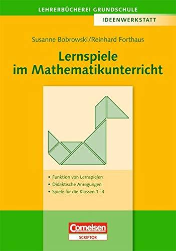 Lehrerbücherei Grundschule - Ideenwerkstatt: Lernspiele im Mathematikunterricht: Funktion von Lernspielen - Didaktische Anregungen - Spiele für die Klassen 1 bis 4