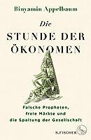 Die Stunde der Oekonomen: Falsche Propheten, freie Maerkte und die Spaltung der Gesellschaft