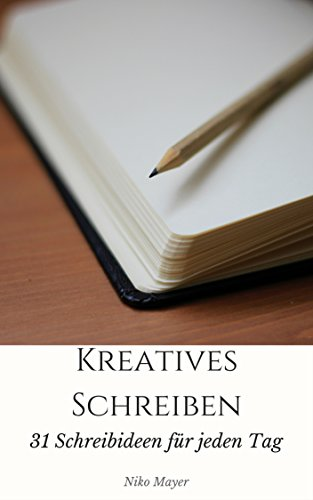 Kreatives Schreiben: 31 Übungen für jeden Tag
