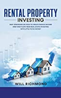 Rental Property Investing: Easy Strategies on How to Create Passive Income and Cash Flow from Real Estate Investing with Little to No Money