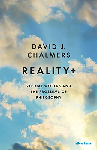 Reality+: Virtual Worlds and the Problems of Philosophy (English Edition)