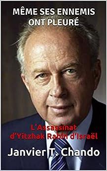 MÊME SES ENNEMIS ONT PLEURÉ: L'Assassinat d'Yitzhak Rabin d'Israël par [Janvier T. Chando, Janvier Tchouteu]
