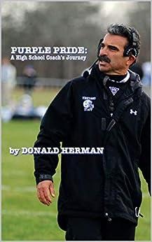 PURPLE PRIDE: A High School Coach's Journey by [Donald Herman]