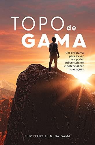 Topo de Gama: Um programa para elevar seu poder subconsciente potencializar suas ações