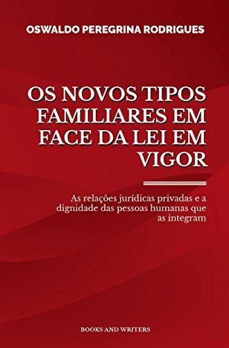 OS NOVOS TIPOS FAMILIARES EM FACE DA LEI EM VIGOR: As relações jurídicas privadas e a dignidade das pessoas humanas que as integram