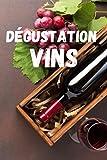Dégustation vins: Carnet de dégustation de vins - Oenologie - Cadeau pour amateurs de vins - 6 x 9 pouces 101 pages