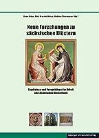 Neue Forschungen zu saechsischen Kloestern: Ergebnisse und Perspektiven der Arbeit am Saechsischen Klosterbuch