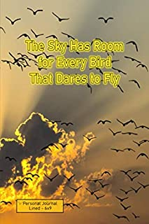 The Sky Has Room for Every Bird that Dares to Fly - Personal Journal Lined - 6x9: Sunrise Birds - For flights of fancy, di...