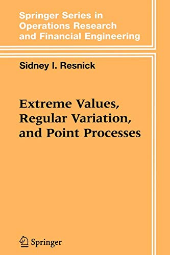 Extreme Values, Regular Variation, and Point Processes (Springer Series in Operations Research and Financial Engineering)