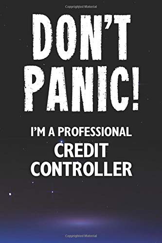 Don't Panic! I'm A Professional Credit Controller: Customized 100 Page Lined Notebook Journal Gift For A Busy Credit Controller : Far Better Than A Throw Away Greeting Card.