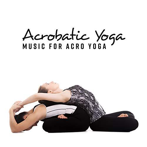 Acrobatic Yoga: Music for Acro Yoga
