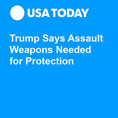 Trump Says Assault Weapons Needed for Protection audiobook cover art