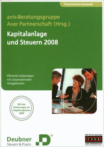 Kapitalanlage und Steuern 2008: Effiziente Geldanlagen mit steueroptimalen Anlageformen
