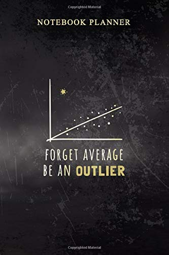 Notebook Planner Womens Forget Average Be An Outlier Funny Math: Book, Simple, Business, 6x9 inch, Work List, Diary, 114 Pages, Cute