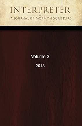 Interpreter: A Journal of Mormon Scripture, Volume 3 (2013)