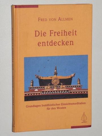 Allmen, Fred von: Die Freiheit entdecken. Vipassana-Meditation für den Westen. Freiamt im Schwarzwald, Arbor-Verl., 2000. 8°. 158 S. Pappband. (ISBN 3-924195-55-2)