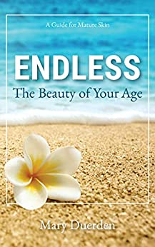 Endless: The Beauty of Your Age: A Guide to Mature Skin by [Mary Duerden]