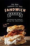 The Best Cookbook for Your Sandwich Maker: Mouthwatering Sandwich Recipes for a Quick